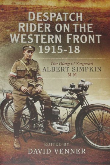 Despatch Rider on the Western Front 1915-18, The Diary of Sergeant Albert Simpkin